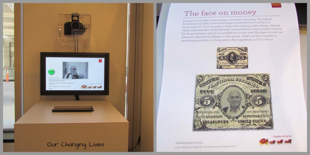 The Wells Fargo Museum has an interactive exhibit that allows visitors to have their own picture printed on a banking note.