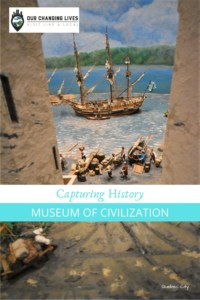 Capturing History-Museum of Civilization-history-Quebec City-Indigenous people-dioramas-permanent exhibits-temporary displays